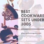 Best Cookware Sets Under 300$ Reviews