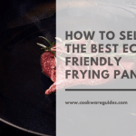 selecting Best Eco-Friendly Frying Pan 2020